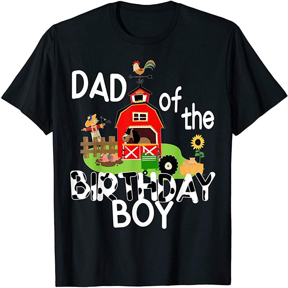 Dad Of The Birthday Boy Barnyard Farm Animals Tractor Party T-shirt Size Up To 5xl