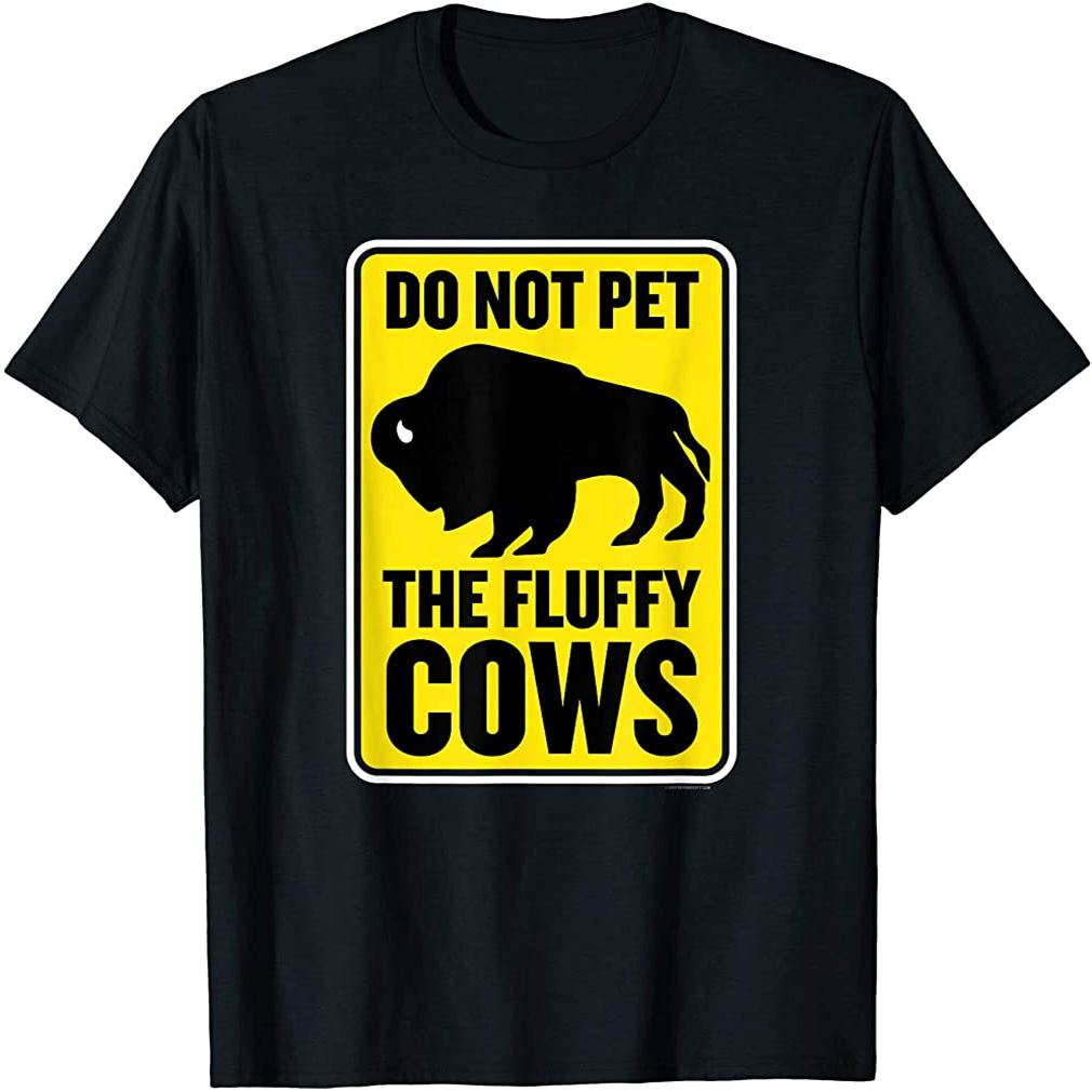 Do Not Pet The Fluffy Cows Funny Yellowstone Bison Souvenir T-shirt Size Up To 5xl