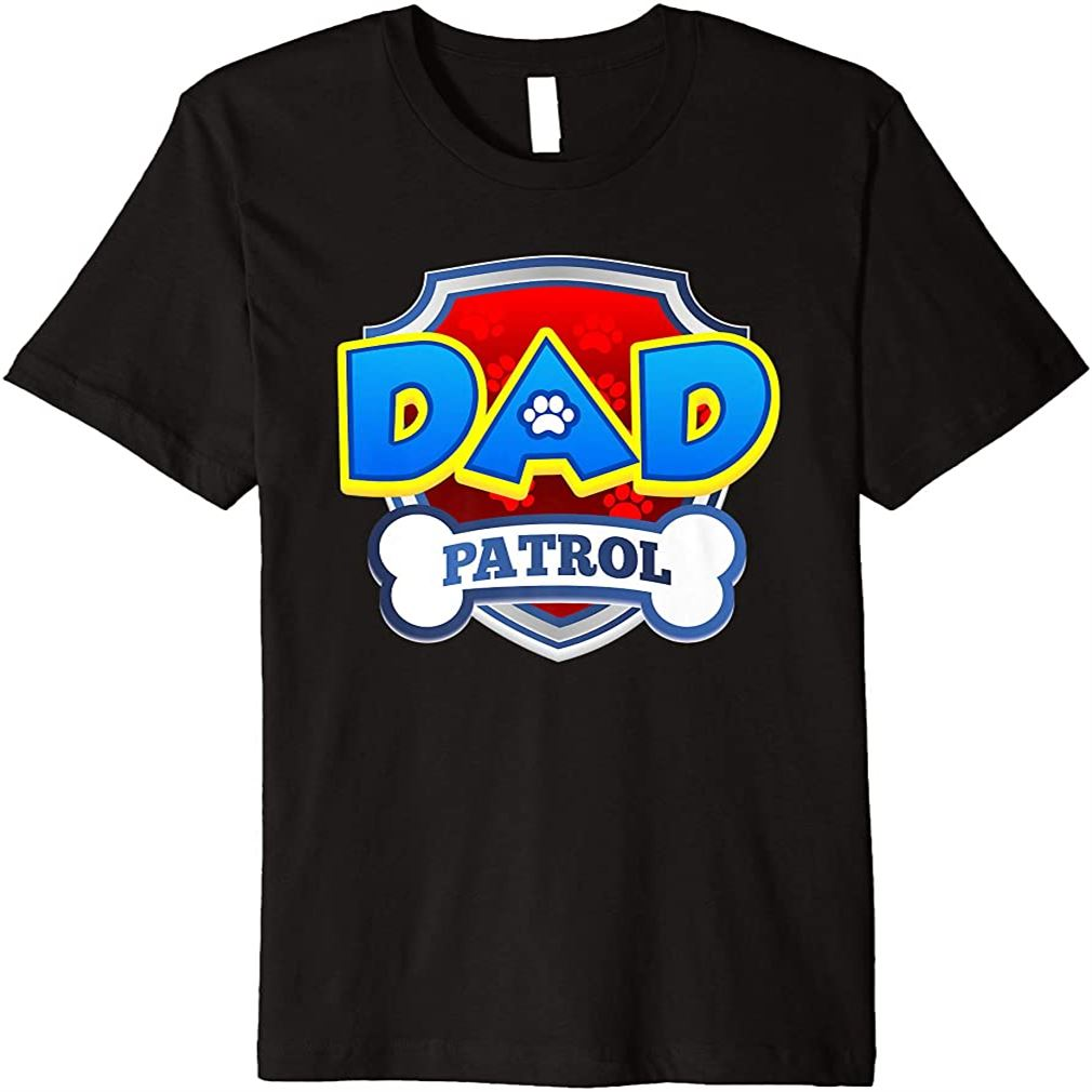 Dad Patrol Shirt Dog Funny Gift Birthday Party T-shirt Size Up To 5xl