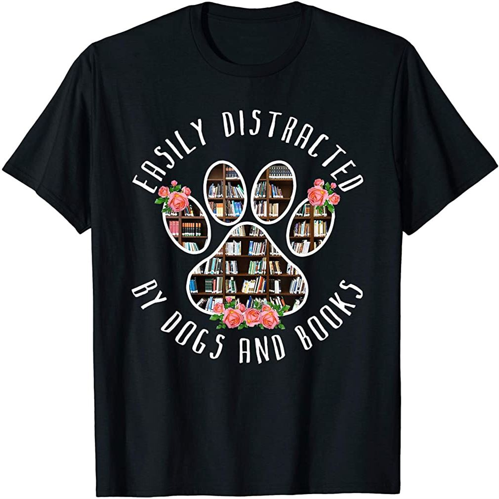Easily Distracted By Dogs And Books - Animal Book Lover Gift T-shirt Size Up To 5xl