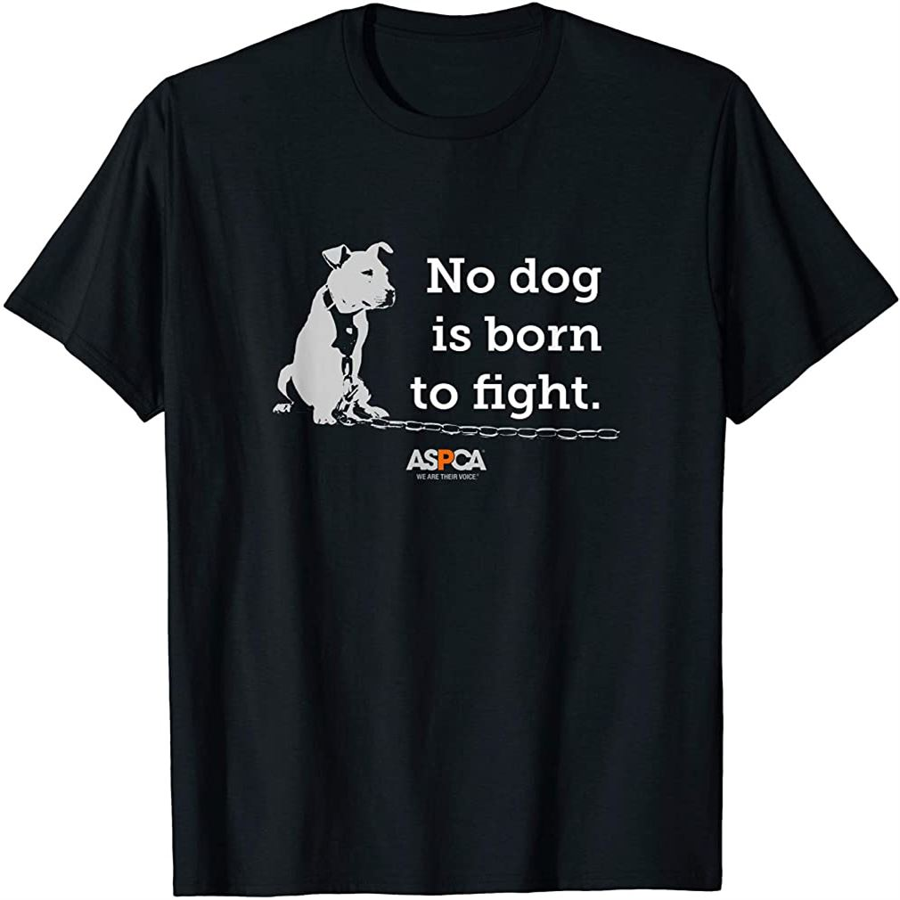 No Dog Is Born To Fight T-shirt Plus Size Up To 5xl