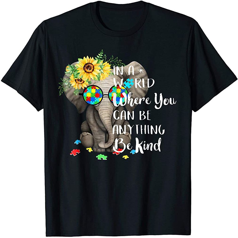 In A World Where You Can Be Anything Be Kind Autism Shirt Plus Size Up To 5xl