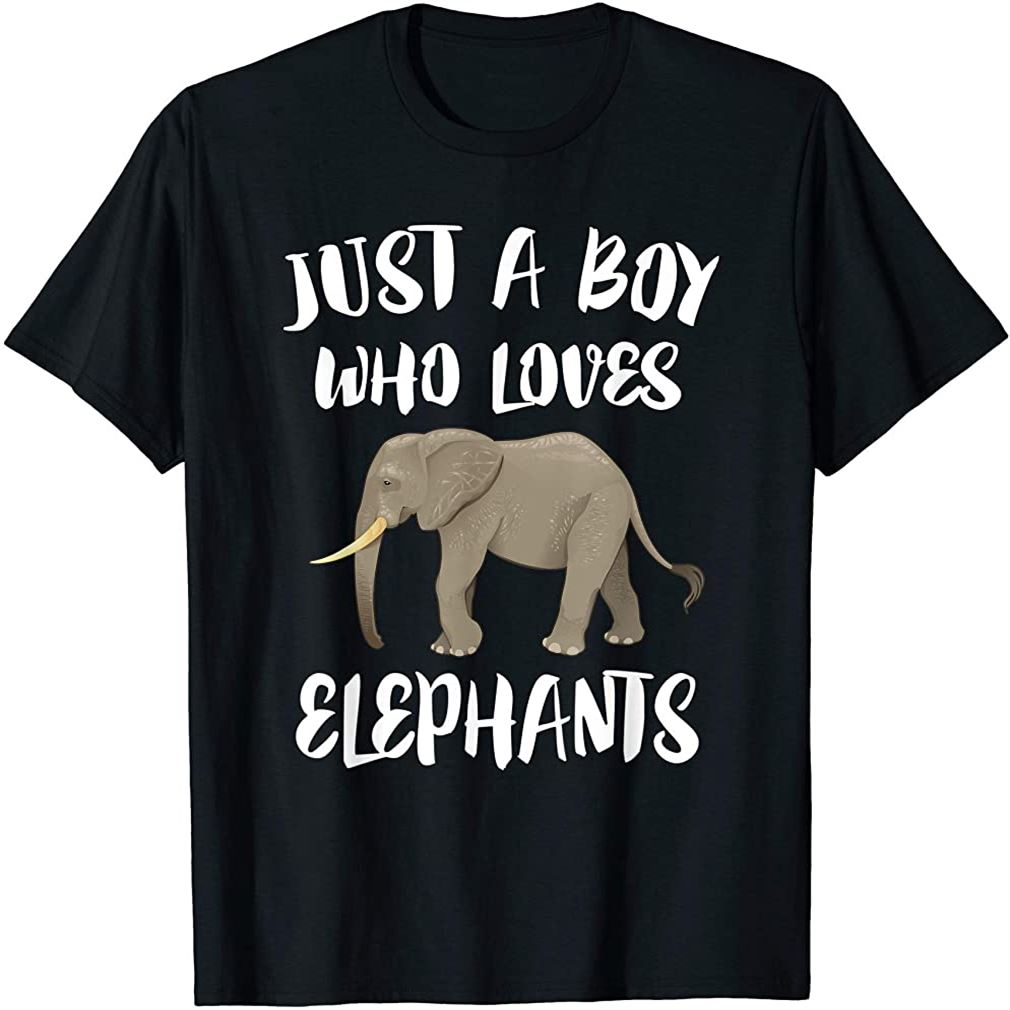 Just A Boy Who Loves Elephants T-shirt Elephant Lover Gift Size Up To 5xl