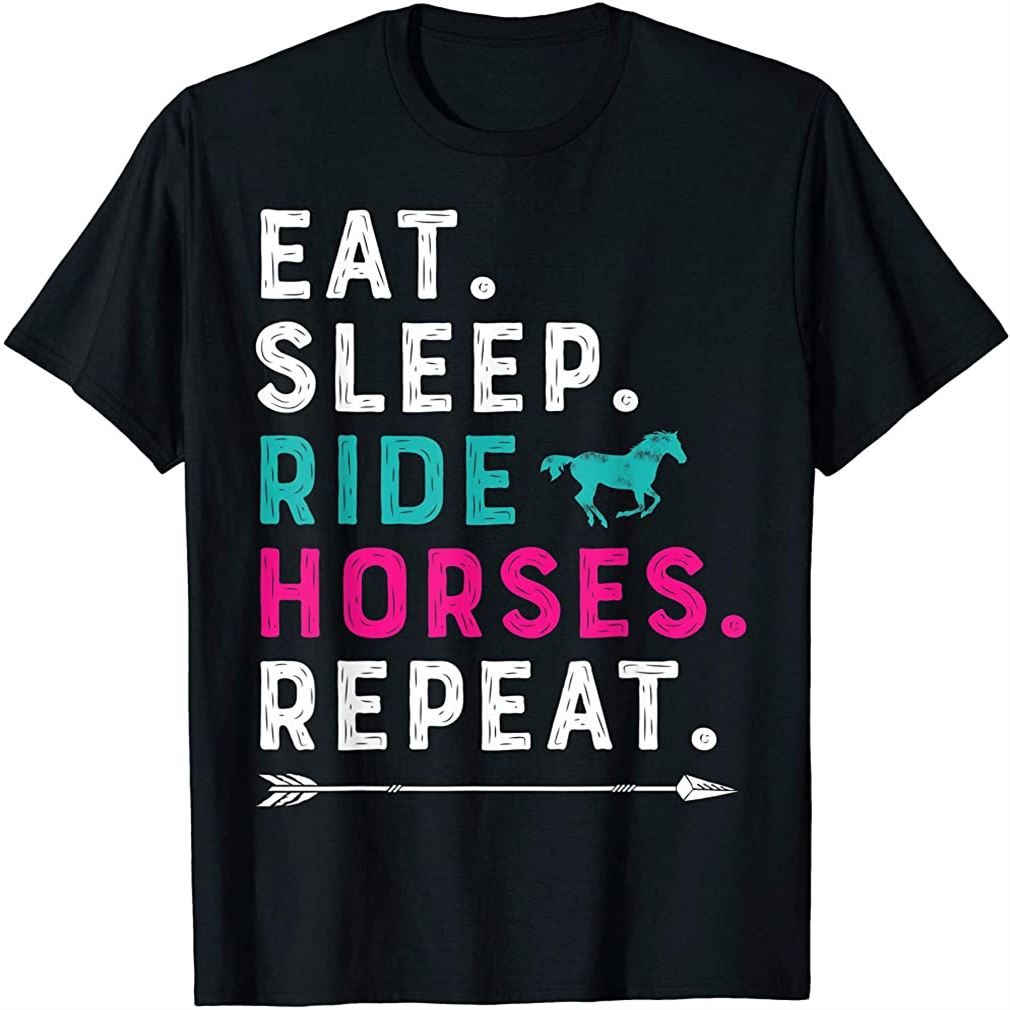 Eat Sleep Ride Horses Repeat Horse Girl Horseback Riding T-shirt Size Up To 5xl