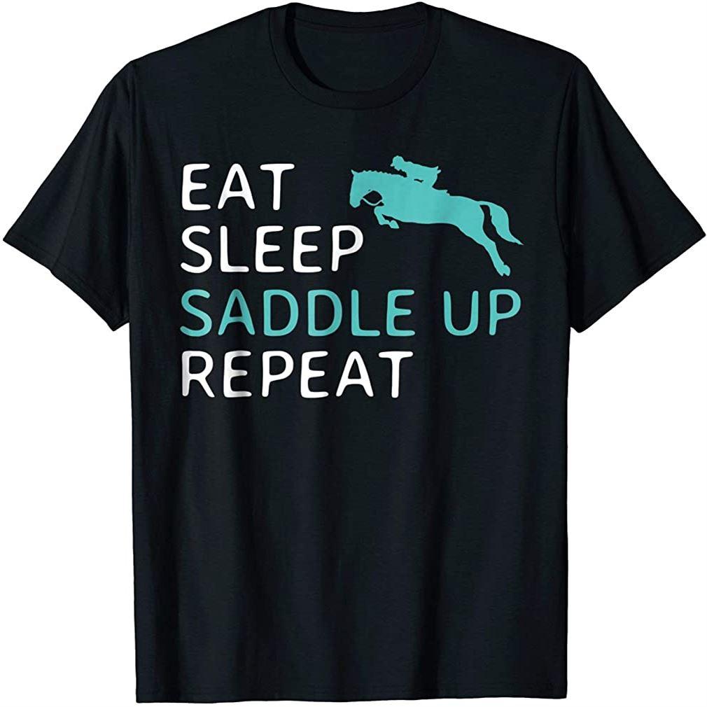 Eat Sleep Saddle Up Repeat Horseback Riding Horse T-shirt Size Up To 5xl
