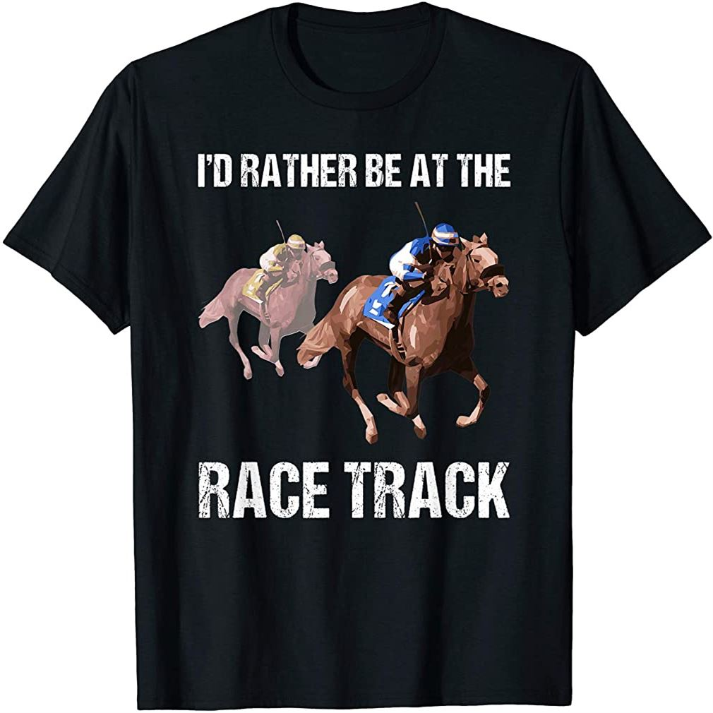 Horse Racing Shirt Race Track Funny Quote Gift T-shirt Plus Size Up To 5xl