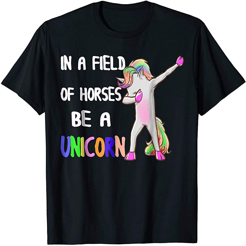 In A Field Of Horses Be A Unicorn T-shirt Unicorn Dabbing Size Up To 5xl