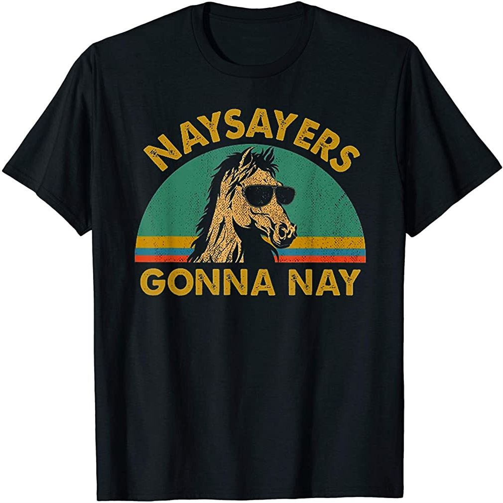Naysayers Gonna Nay T-shirt Vintage Retro Horse Lover Gift Plus Size Up To 5xl