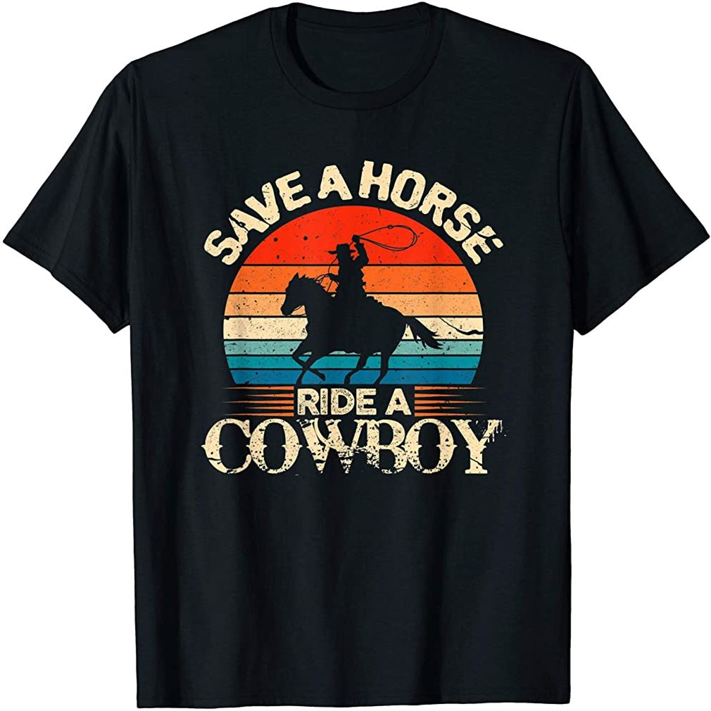 Save A Horse Ride Cowboy Shirt I Western Country Farmer Tee T-shirt Plus Size Up To 5xl