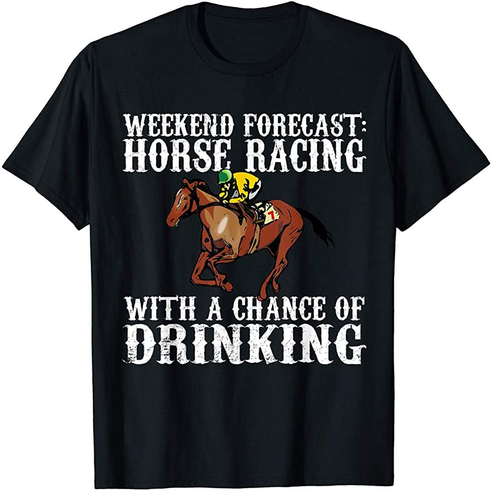 Weekend Forecast Horse Racing Chance Of Drinking Derby Gift T-shirt Size Up To 5xl