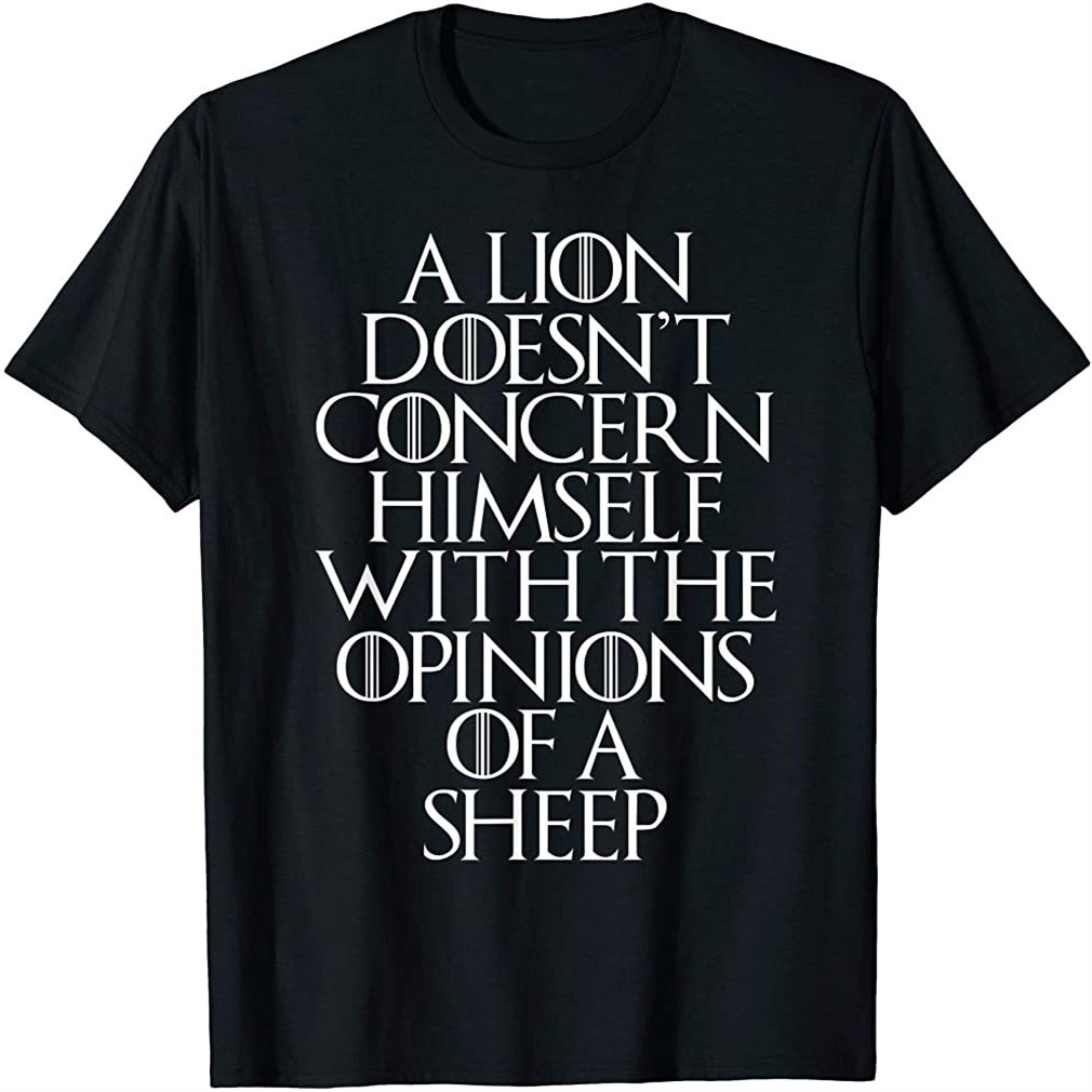 A Lion Doesnt Concern Himself With The Opinions Of A Sheep T-shirt Plus Size Up To 5xl