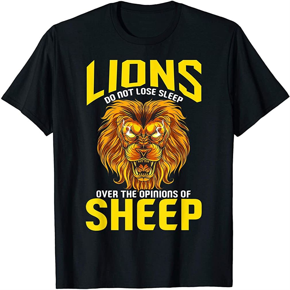 Lions Do Not Lose Sleep Over The Opinions Of Sheep Inspiring T-shirt Plus Size Up To 5xl