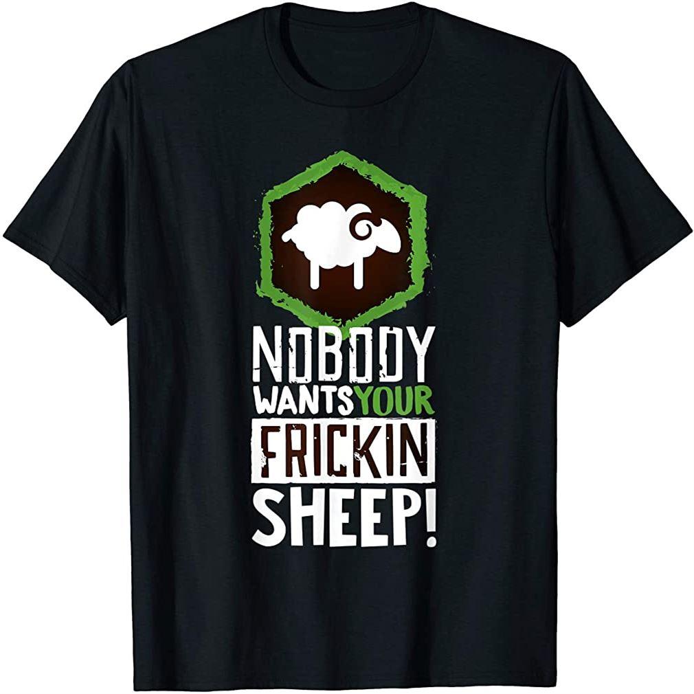 Nobody Wants Your Sheep Shirt Board Game Geek Nerd Fan Joke Size Up To 5xl