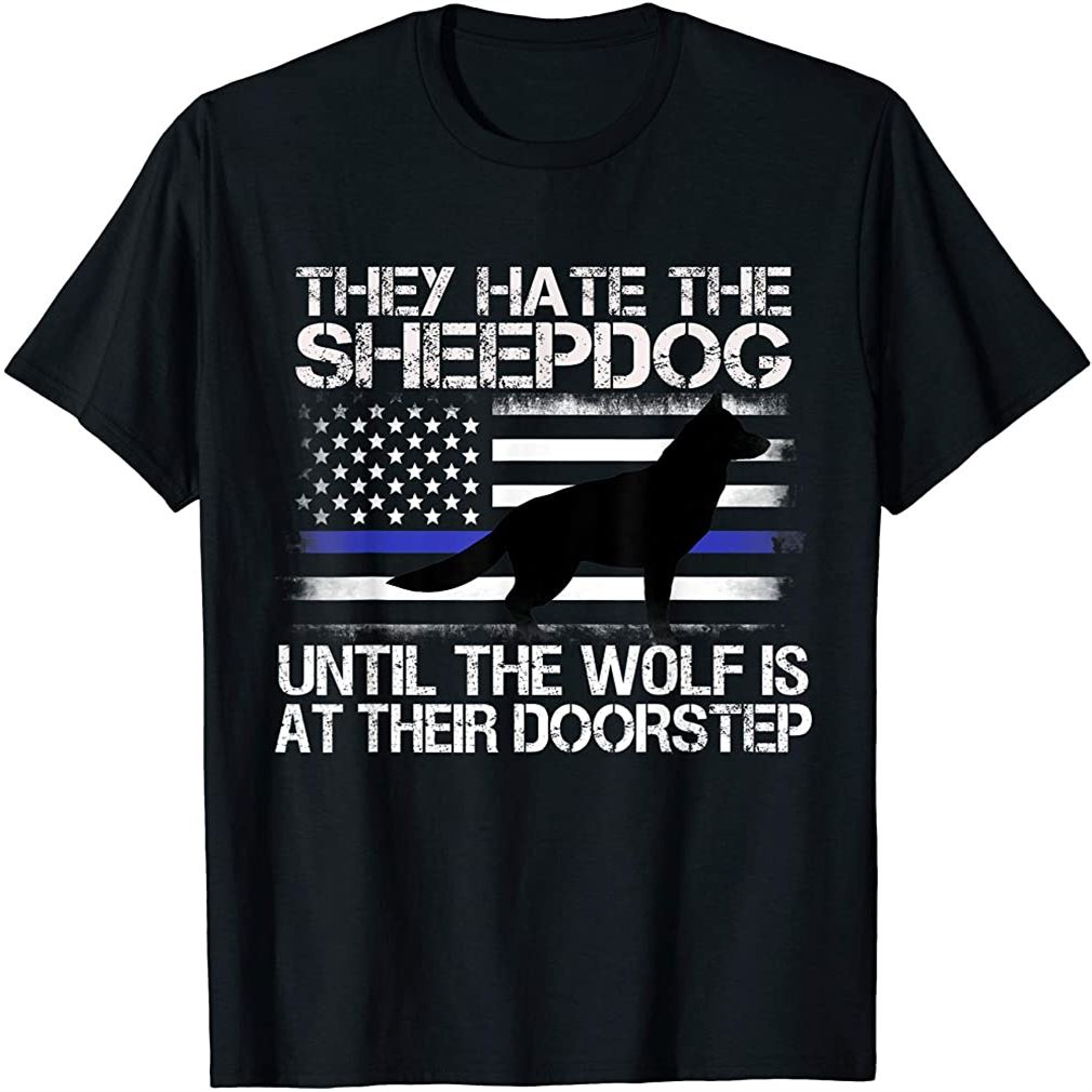 They Hate The Sheepdog T Shirt Thin Blue Line Police K9 Gift Size Up To 5xl
