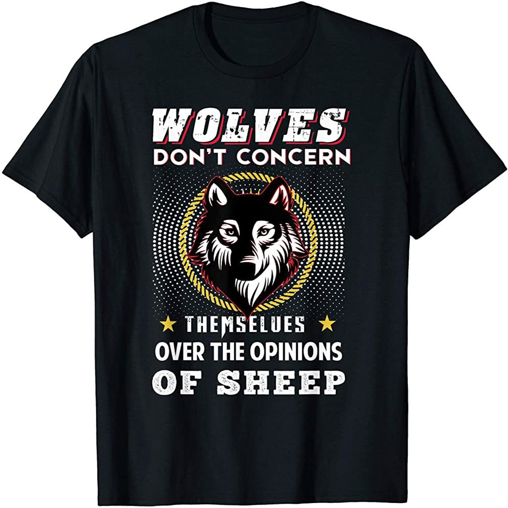 Wolves Dont Concern Themselves Over Opinions Of Sheep Shirt Plus Size Up To 5xl