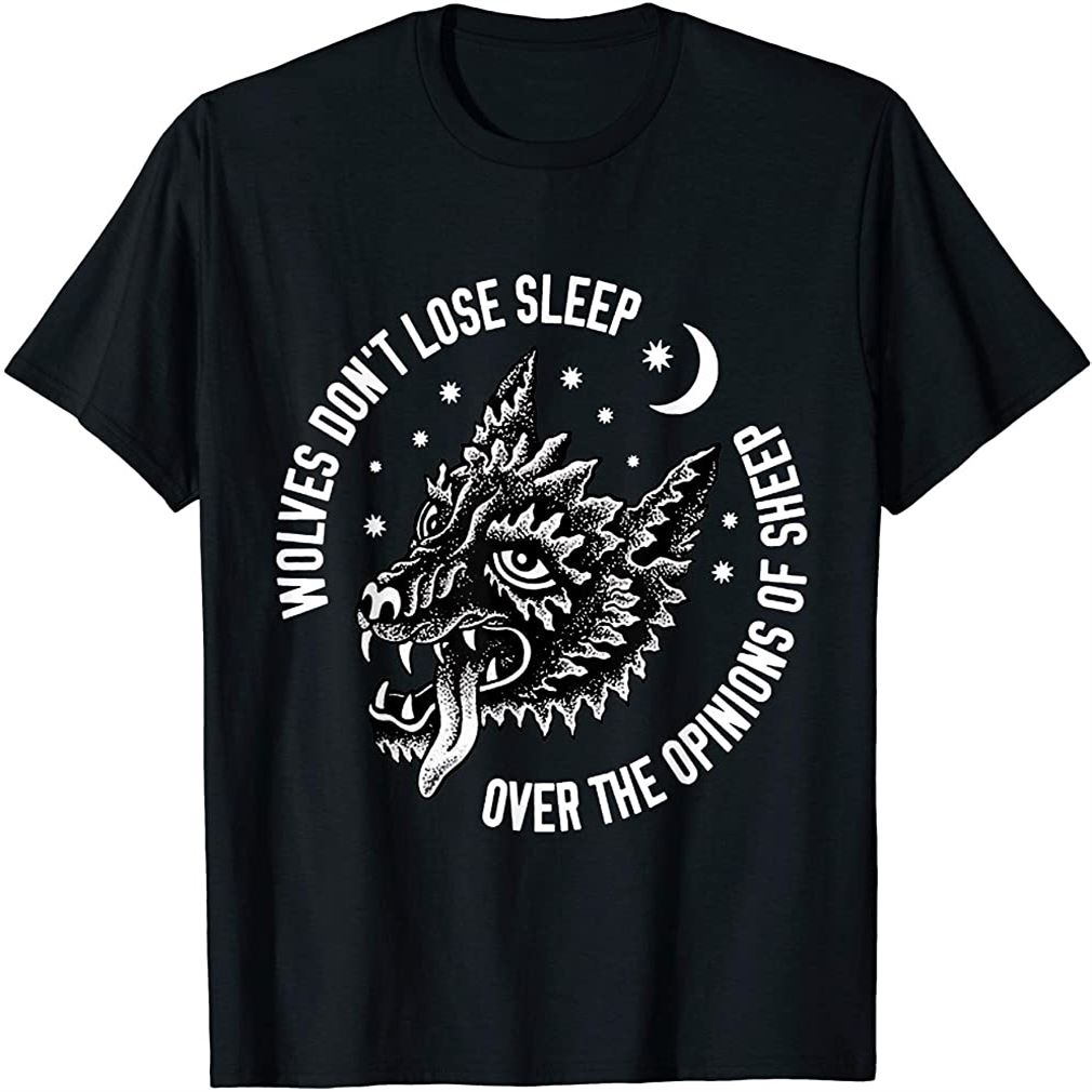 Wolves Dont Lose Sleep Over The Opinions Of Sheep T-shirt Plus Size Up To 5xl
