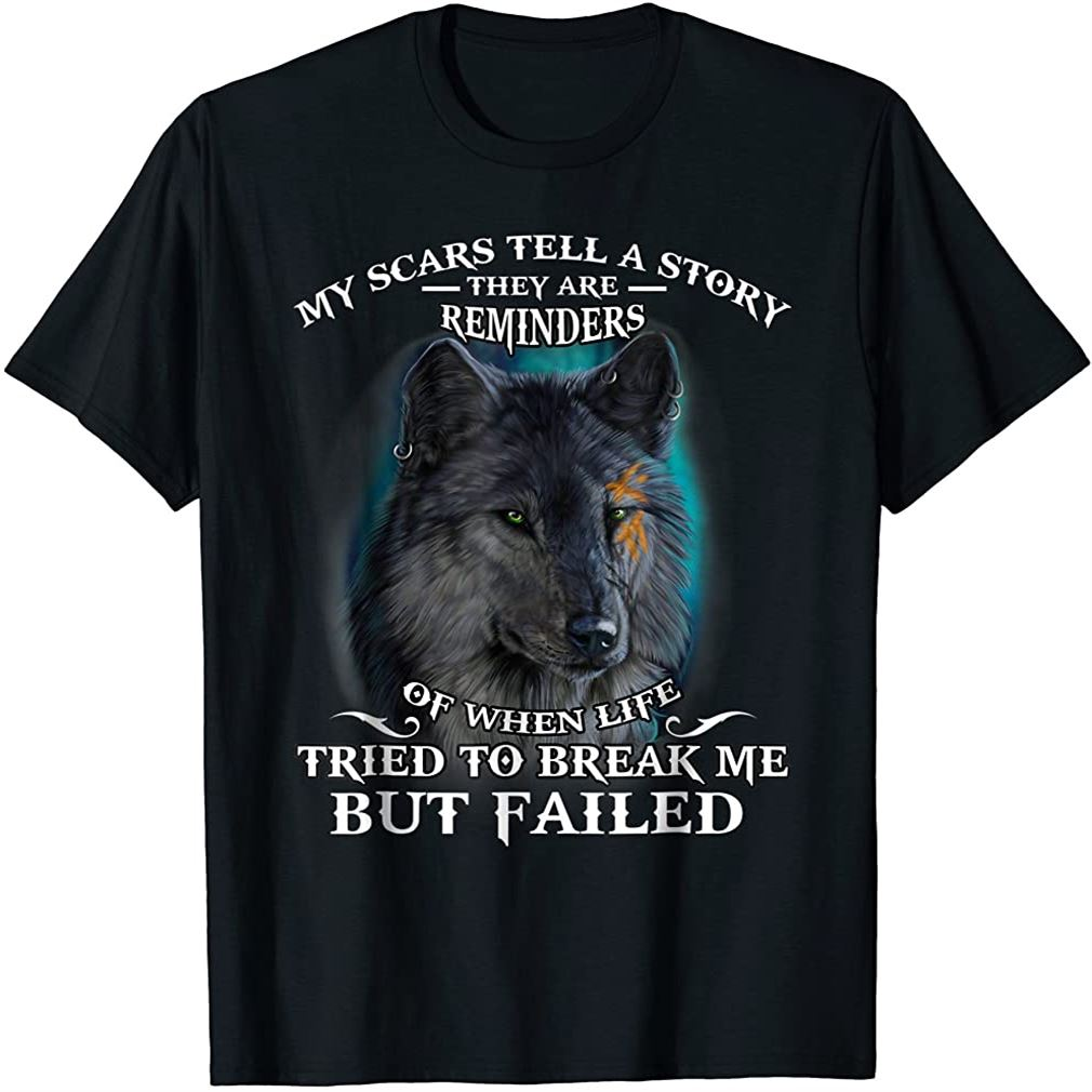 Wolf Lover Tee My Scar Tell A Story T-shirt Size Up To 5xl