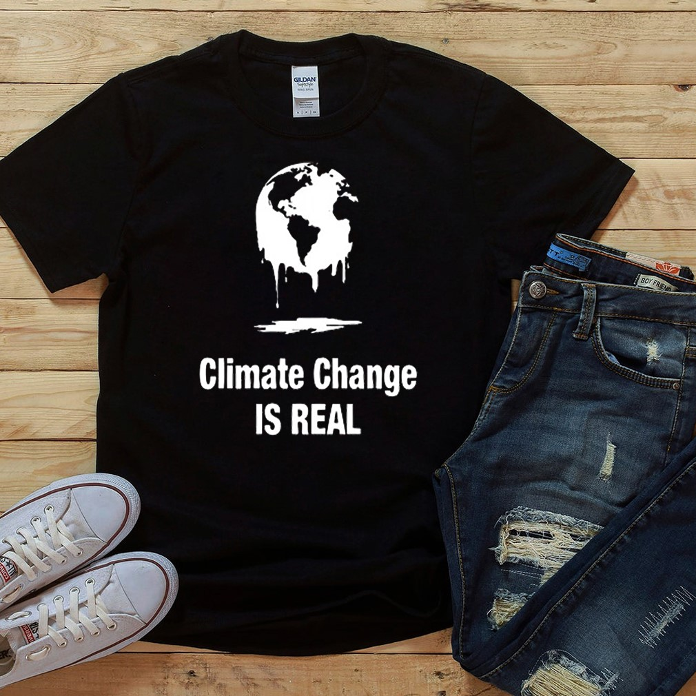 Climate Change Is Real Shirt