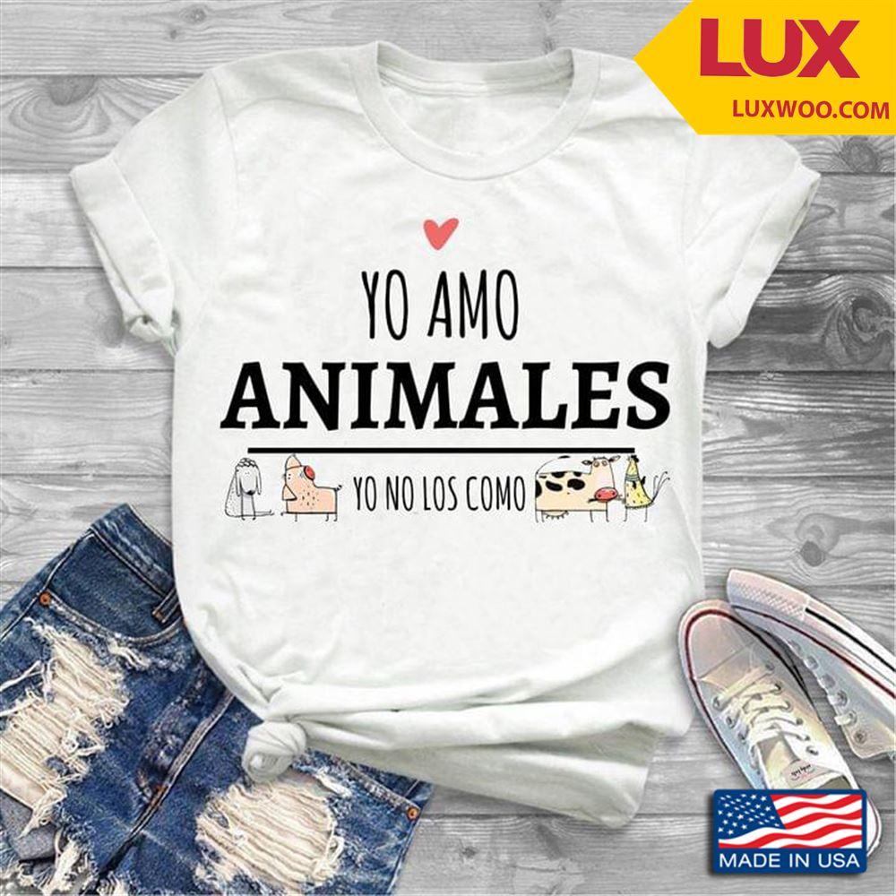 Yo Amo Animal Yo No Los Como Tshirt Size Up To 5xl