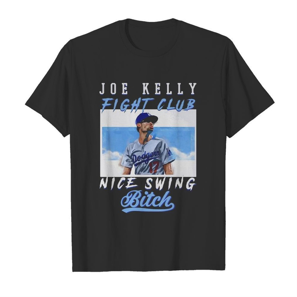 Joe Kelly T Shirt Fight Club Nice Swing Bitch Shirt