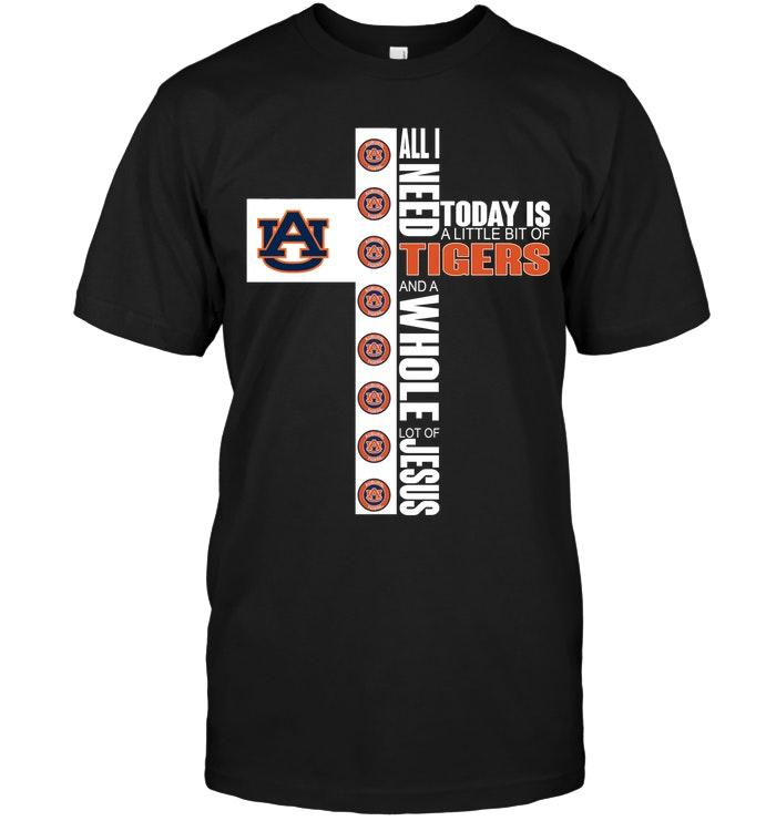 Ncaa Auburn Tigers All I Need Today Is A Little Of Auburn Tigers And A Whole Lot Of Jesus Shirt