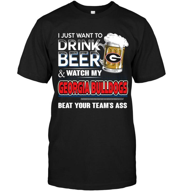 Ncaa Georgia Bulldogs Just Want To Drink Beer And Watch Georgia Bulldogs Beat Your Team Shirt