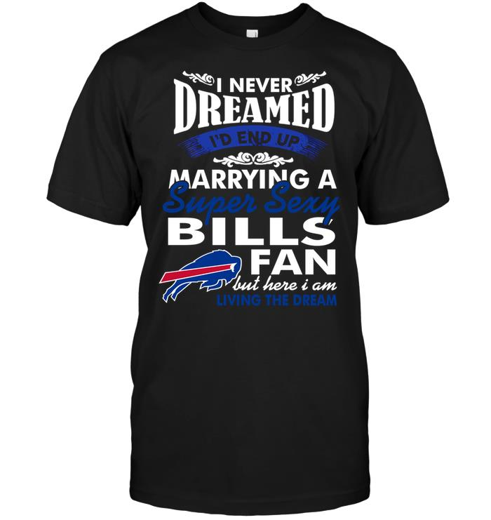 Nfl Buffalo Bills I Never Dreamed Id End Up Marrying A Super Sexy Bills Fan Tank Top Plus Size Up To 5xl