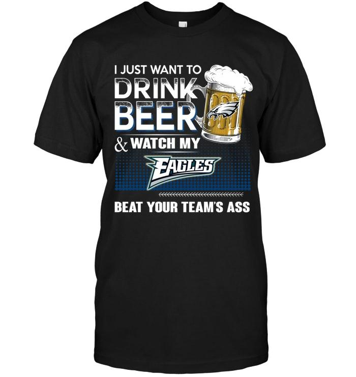 Nfl Philadelphia Eagles Just Want To Drink Beer And Watch Philadelphia Eagles Beat Your Team Shirt Shirt Size Up To 5xl