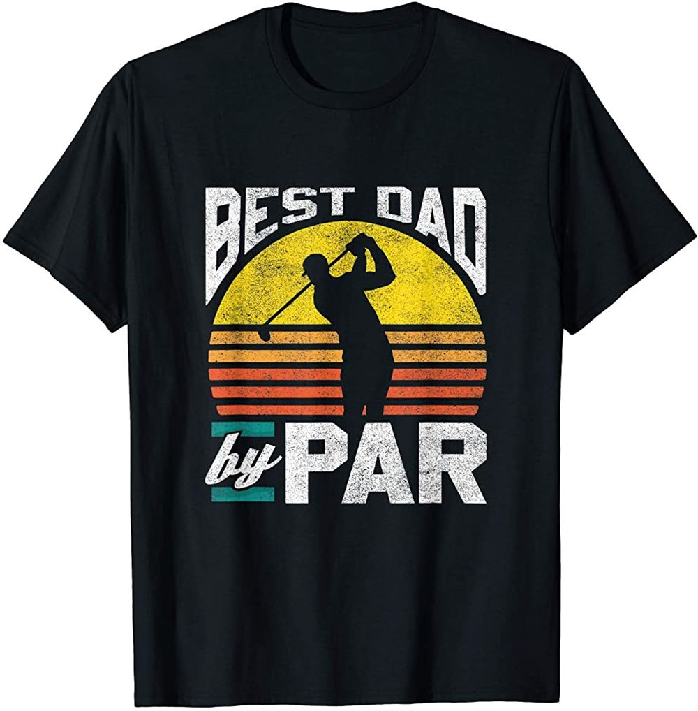 Best Dad By Par - Funny Golf Fathers Day T-shirt Plus Size Up To 5xl