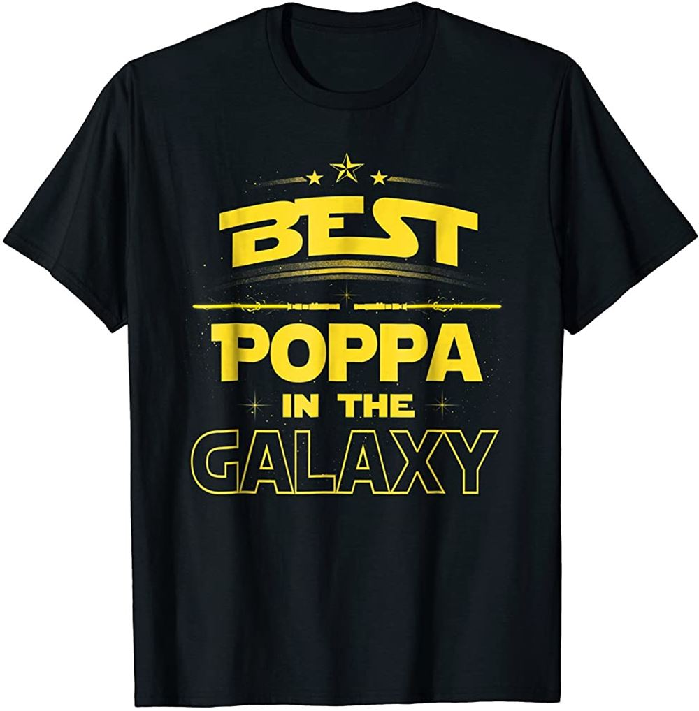 Best Poppa In The Galaxy Shirt Fathers Day Gift Love Grandpa Size Up To 5xl