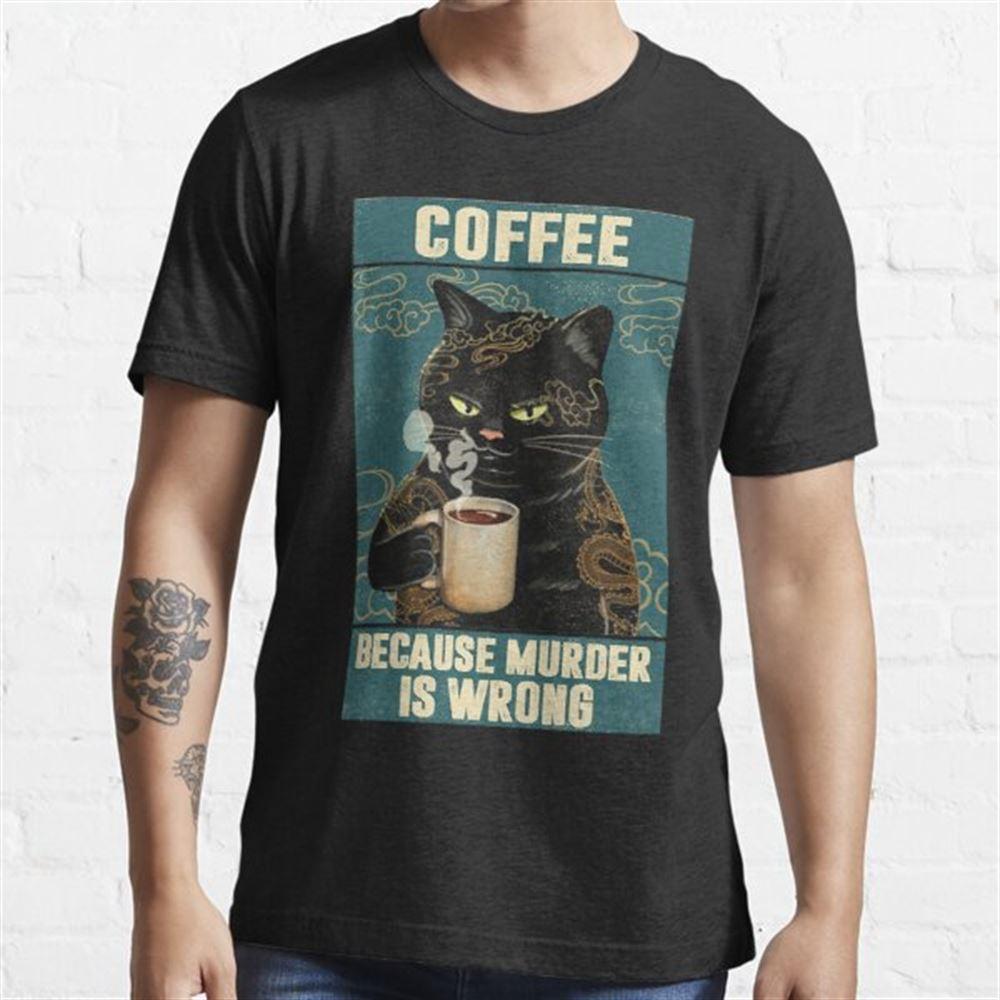 Black Cat Coffee Because Murder Is Wrong Funny Gifts For Cat Lover Size Up To 5xl