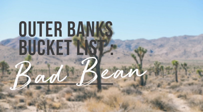Outer Banks Bucket List Bad Bean